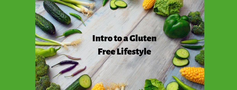 Intro to a Gluten Free Lifestyle. Image surrounded by green vegetables